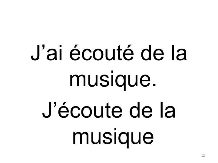 J'ai écouté de la musique.