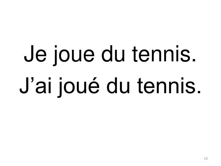 Je joue du tennis.