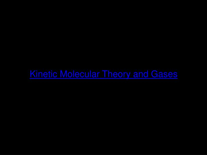 Kinetic Molecular Theory and Gases