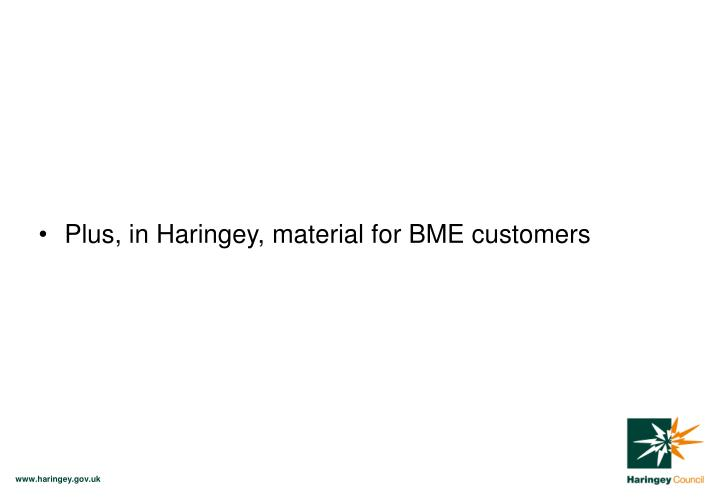 Plus, in Haringey, material for BME customers