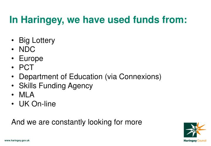 In Haringey, we have used funds from: