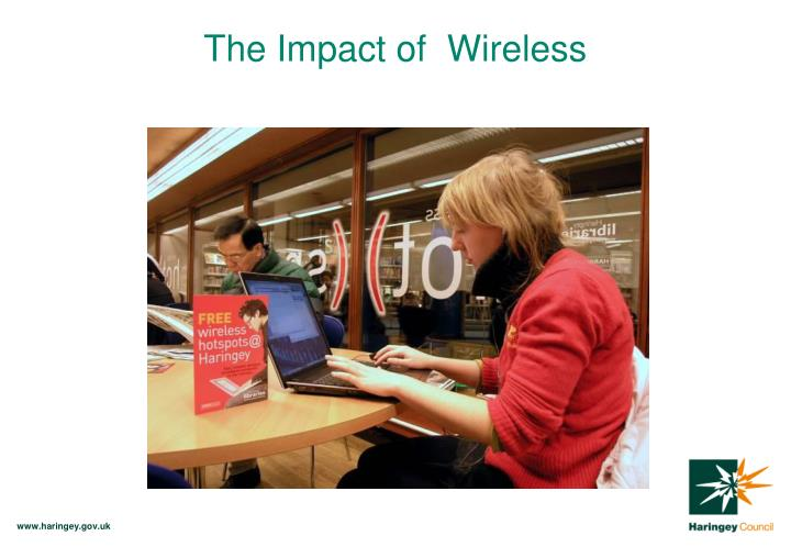 The Impact of  Wireless