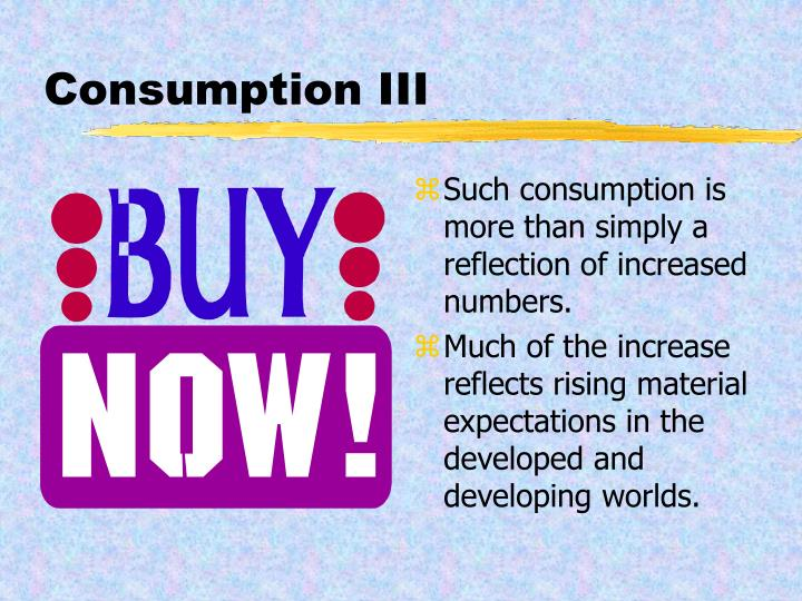 Consumption III