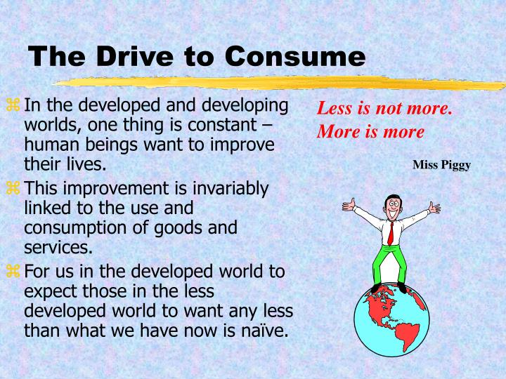 The Drive to Consume