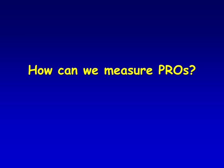 How can we measure PROs?