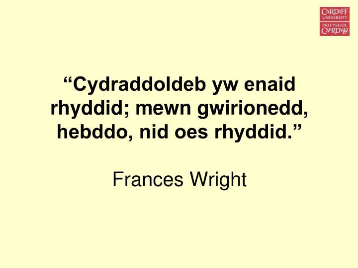 """""""Cydraddoldeb yw enaid rhyddid; mewn gwirionedd, hebddo, nid oes rhyddid."""""""