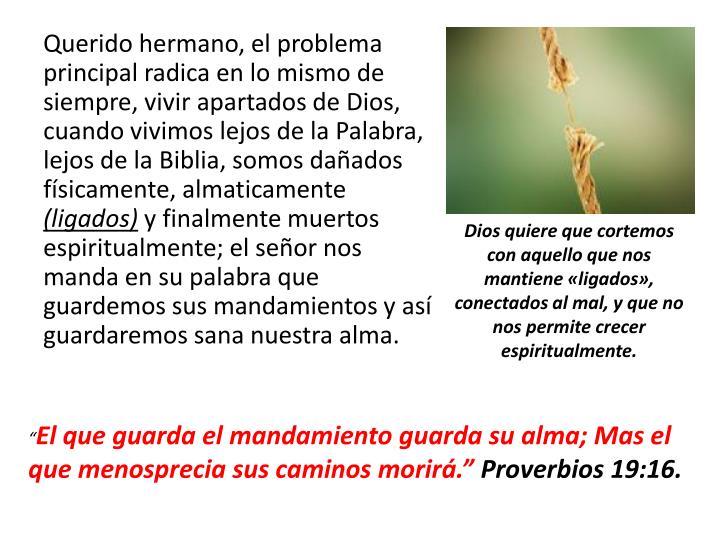 Querido hermano, el problema principal radica en lo mismo de siempre, vivir apartados de Dios, cuando vivimos lejos de la