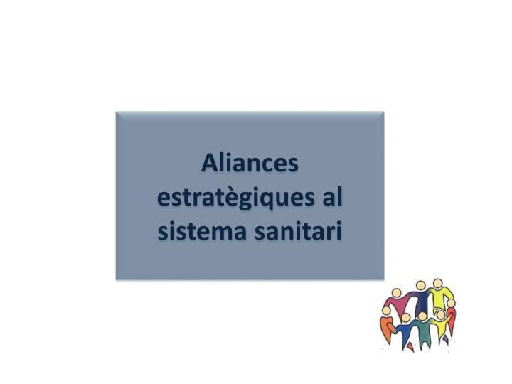 Aliances estratègiques al sistema sanitari