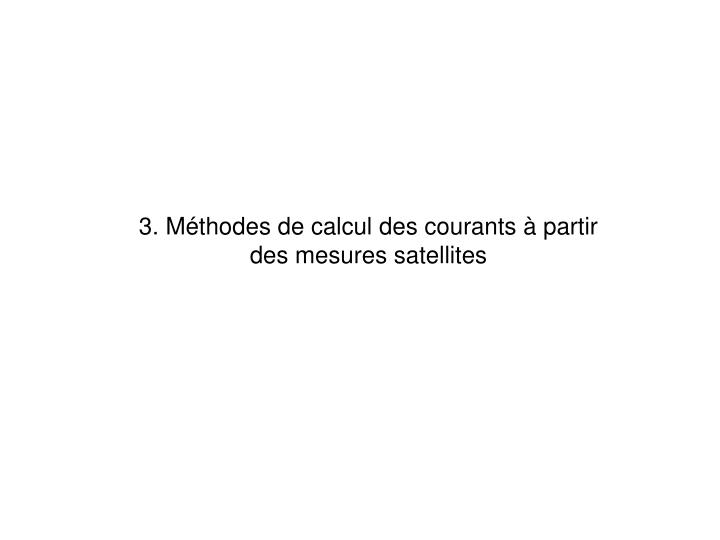 3. Mthodes de calcul des courants  partir des mesures satellites