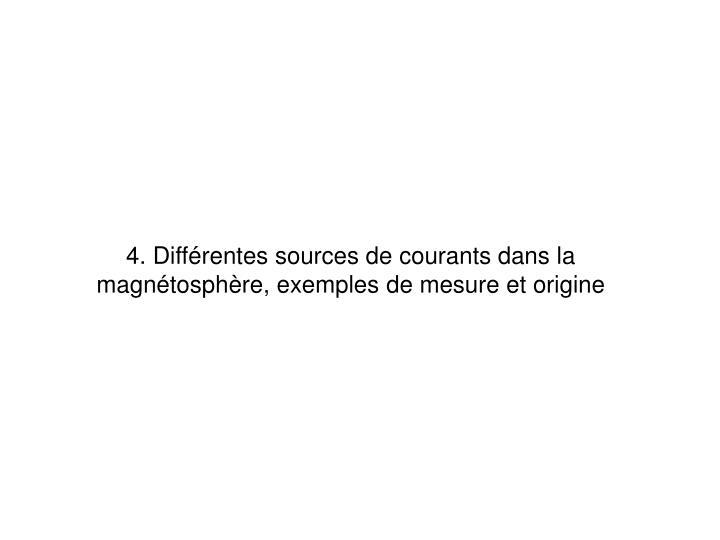 4. Différentes sources de courants dans la magnétosphère, exemples de mesure et origine