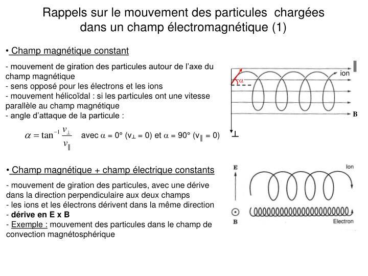 Rappels sur le mouvement des particules  chargées dans un champ électromagnétique (1)