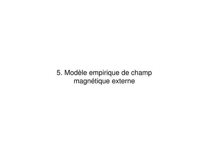 5. Modle empirique de champ magntique externe