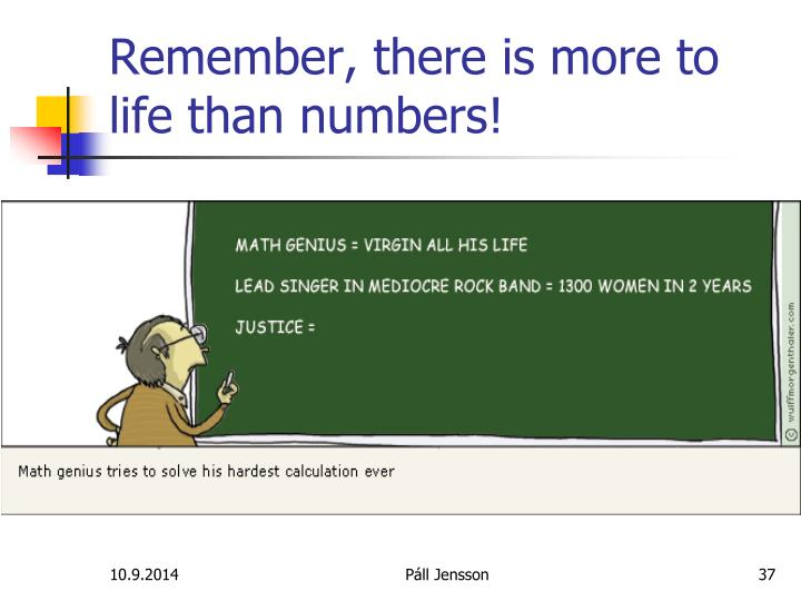 Remember, there is more to life than numbers!