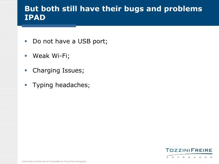 But both still have their bugs and problems