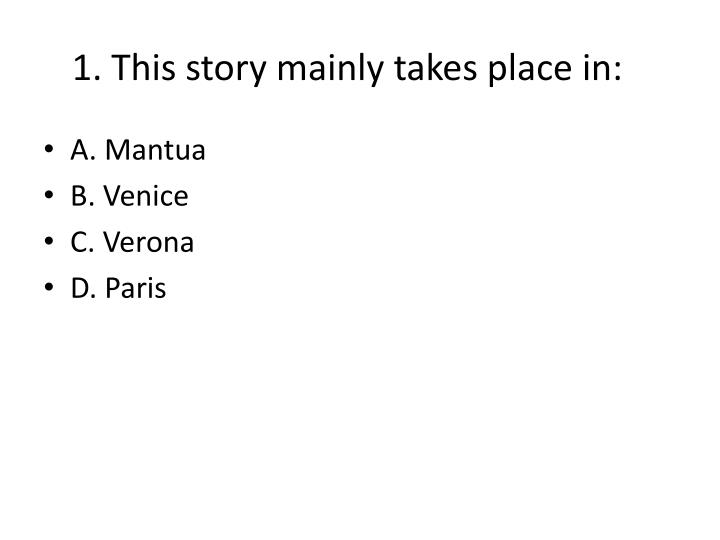 1. This story mainly takes place in: