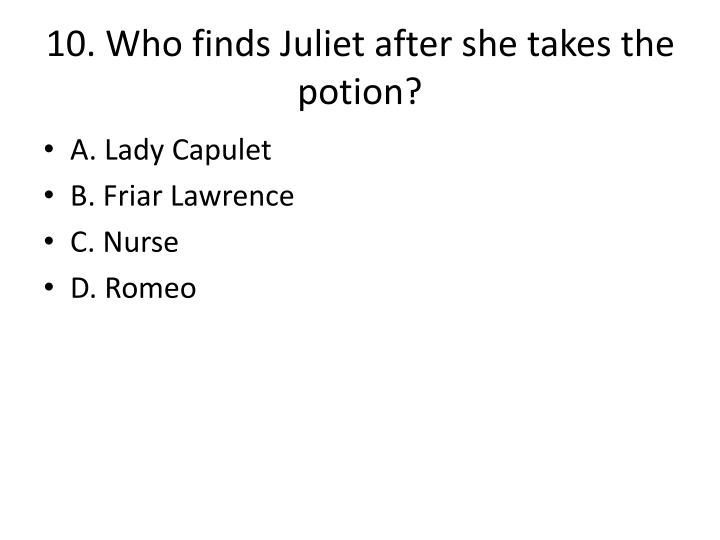 10. Who finds Juliet after she takes the potion?