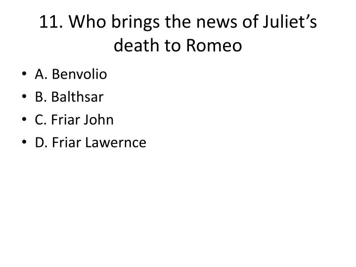 11. Who brings the news of Juliet's death to Romeo