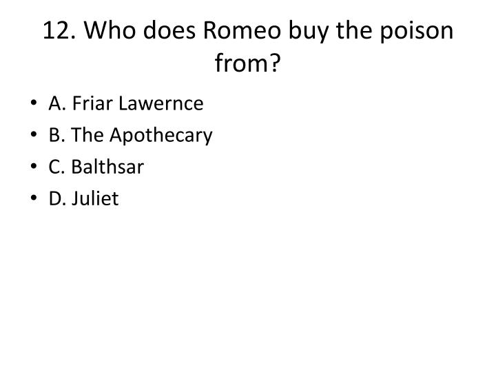 12. Who does Romeo buy the poison from?