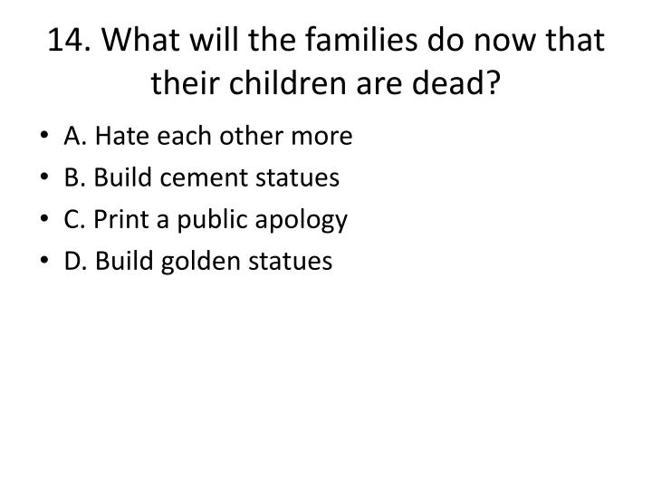 14. What will the families do now that their children are dead?