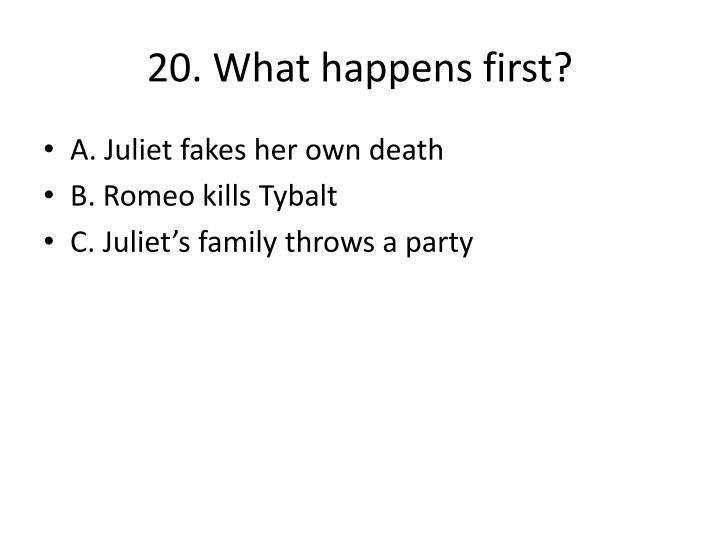20. What happens first?