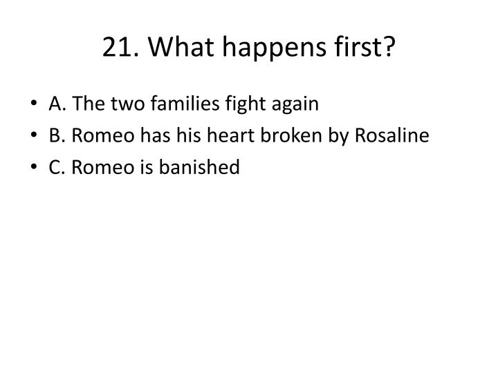 21. What happens first?