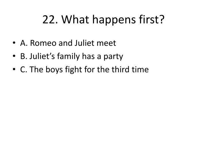22. What happens first?