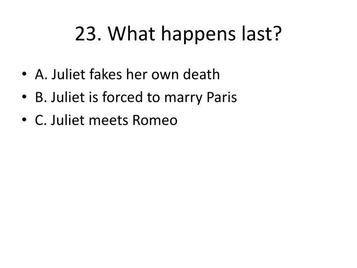 23. What happens last?