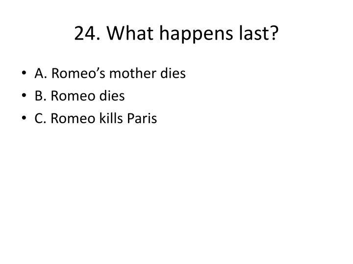 24. What happens last?