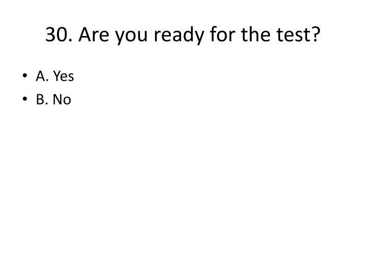 30. Are you ready for the test?