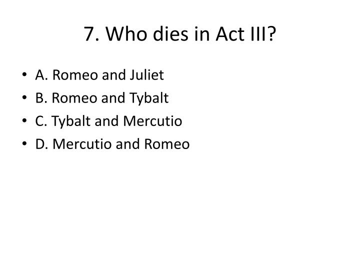 7. Who dies in Act III?