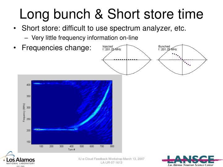 Long bunch & Short store time