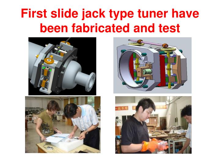 First slide jack type tuner have been fabricated and test