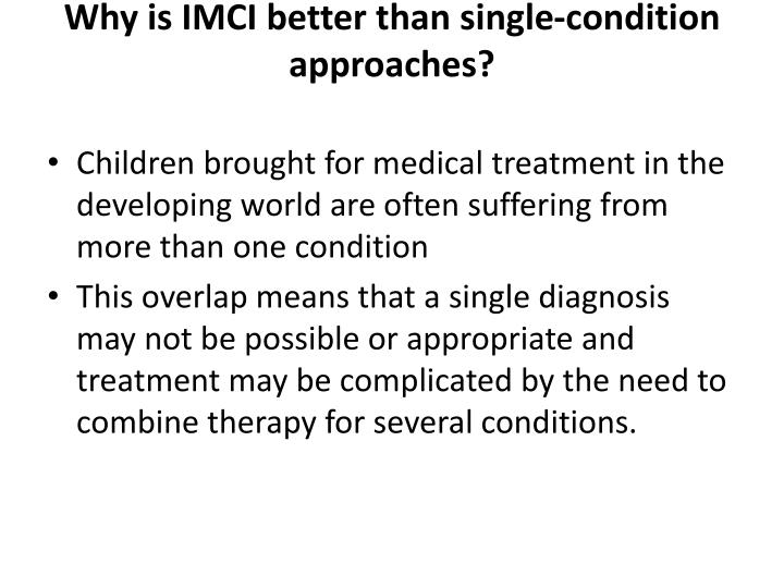 Why is IMCI better than single-condition approaches?