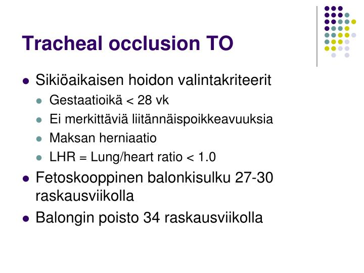 Tracheal occlusion TO