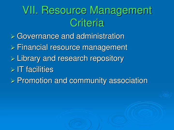 VII. Resource Management Criteria