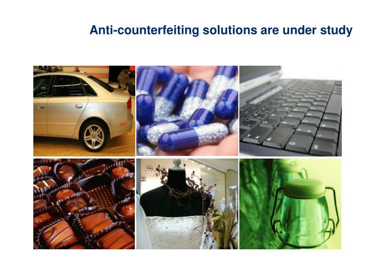 Anti-counterfeiting solutions are under study