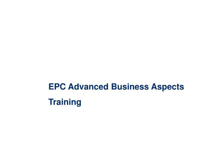EPC Advanced Business Aspects