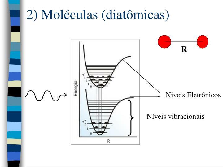 2) Moléculas (diatômicas)