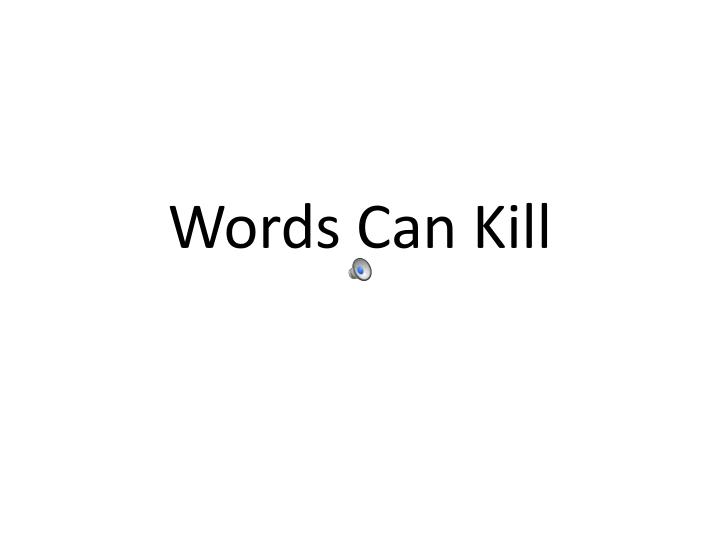 Words can kill