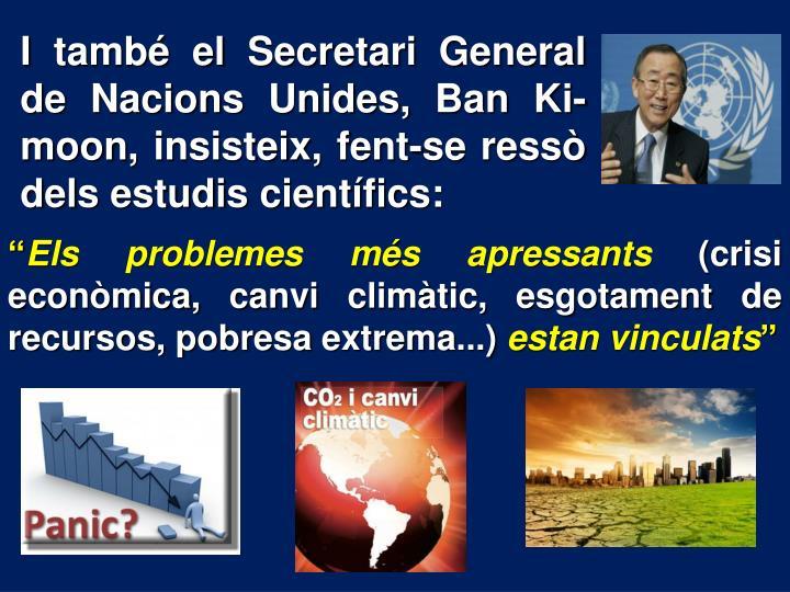 I també el Secretari General de Nacions Unides, Ban