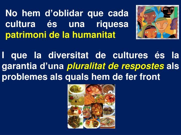 No hem d'oblidar que cada cultura és una riquesa