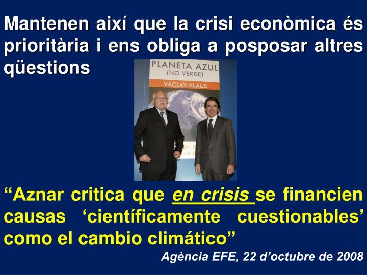 Mantenen així que la crisi econòmica és prioritària i ens obliga a posposar altres qüestions