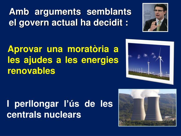Amb arguments semblants el govern actual ha decidit :