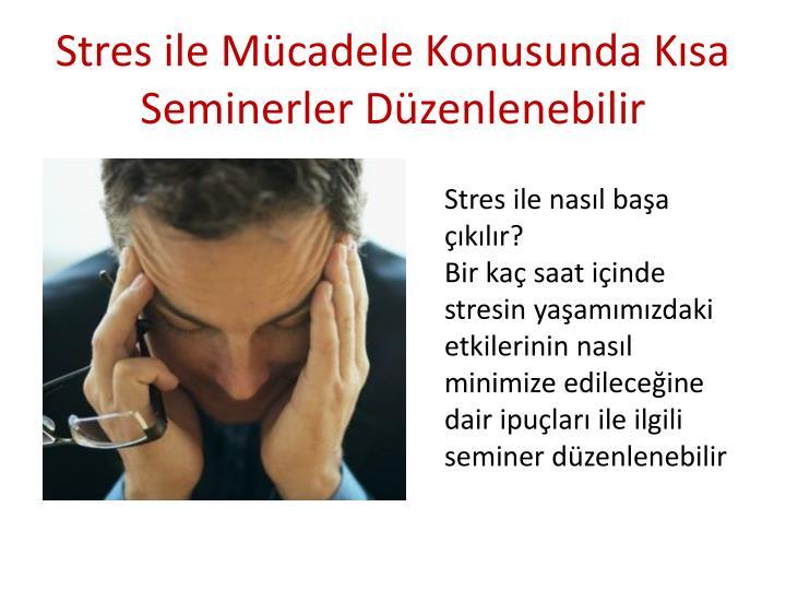 Stres ile Mücadele Konusunda Kısa Seminerler Düzenlenebilir