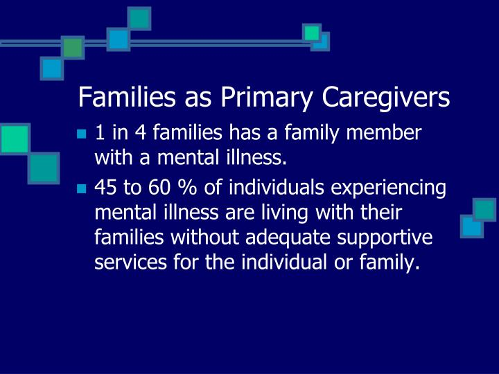 Families as Primary Caregivers