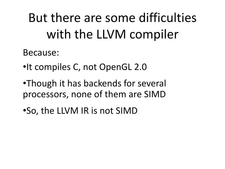 But there are some difficulties with the LLVM compiler