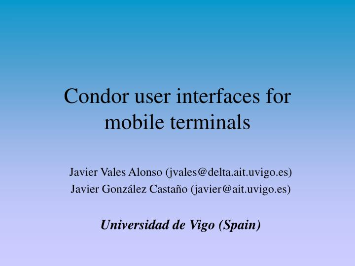 Condor user interfaces for mobile terminals