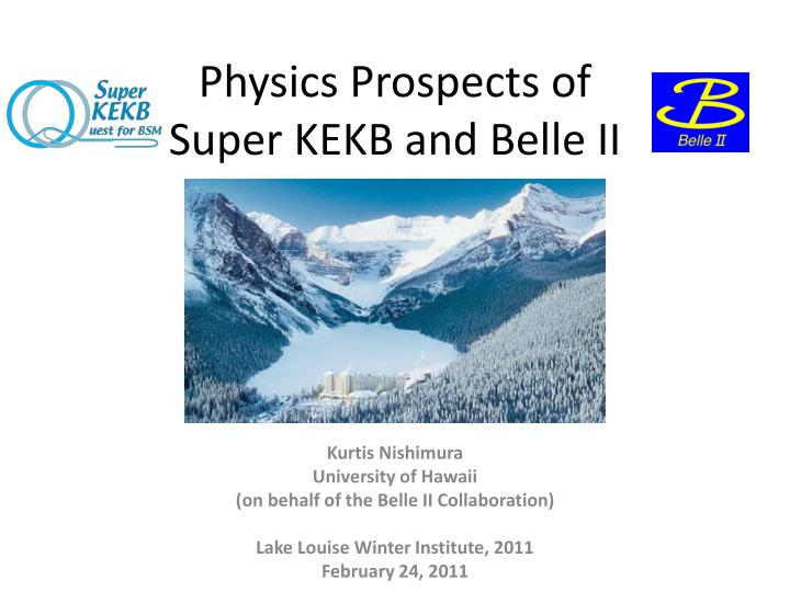 Physics prospects of super kekb and belle ii