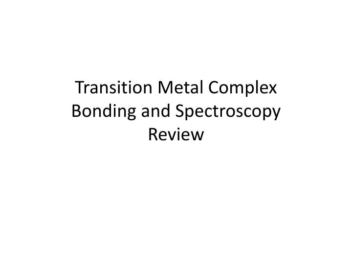 Transition metal complex bonding and spectroscopy review