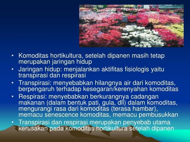 Komoditas hortikultura, setelah dipanen masih tetap merupakan jaringan hidup